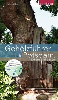 Gehölzführer durch Potsdam. 20 Parks und Gärten - Claas Fischer  [Taschenbuch]