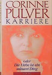Karriere oder Die Liebe ist ein seltsam' Ding - Corinne Pulver