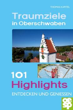 Traumziele in Oberschwaben. 101 Highlights entdecken und erleben - Thomas Kapitel  [Taschenbuch]