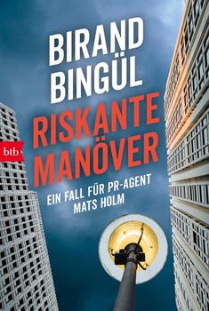 Riskante Manöver. Ein Fall für PR-Agent Mats Holm - Birand Bingül  [Taschenbuch]