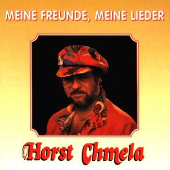 Horst Chmela - Meine Freunde,Meine Lieder