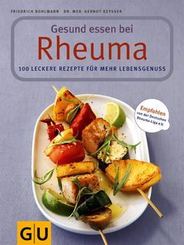Gesund essen bei Rheuma. 100 leckere Rezepte für mehr Lebensgenuss - Friedrich Bohlmann