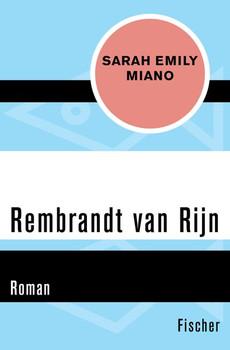 Rembrandt van Rijn. Roman - Sarah Emily Miano  [Taschenbuch]