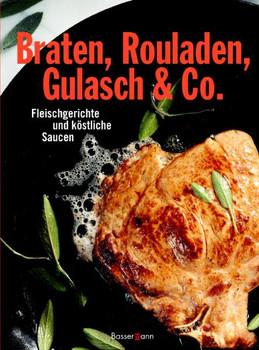 Braten, Rouladen, Gulasch & Co. Fleischgerichte und köstliche Saucen - Frank Stein