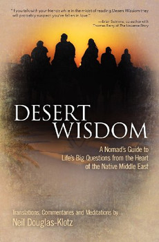 Desert Wisdom: A Nomad's Guide to Life's Big Questions from the Heart of the Native Middle East - Douglas-Klotz, Neil
