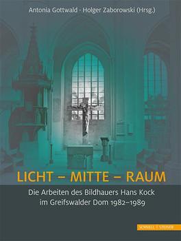LICHT - MITTE - RAUM. Die Arbeiten des Bildhauers Hans Kock im Greifswalder Dom 1982-1989 [Gebundene Ausgabe]