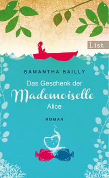 Das Geschenk der Mademoiselle Alice: Roman - Bailly, Samantha