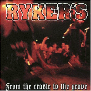 Ryker'S - From the Cradle to the Grave