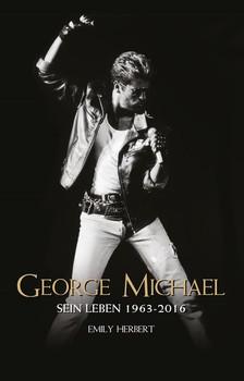 George Michael. Sein Leben 1963-2016 - Emily Herbert [Taschenbuch]