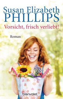Vorsicht, frisch verliebt!: Roman - Phillips, Susan Elizabeth