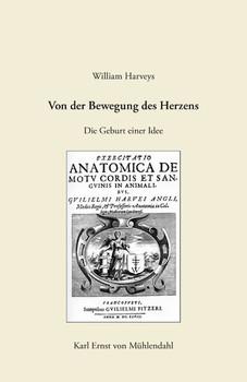 """William Harveys """"Von der Bewegung des Herzens"""". Die Geburt einer Idee - Karl Ernst von Mühlendahl  [Gebundene Ausgabe]"""