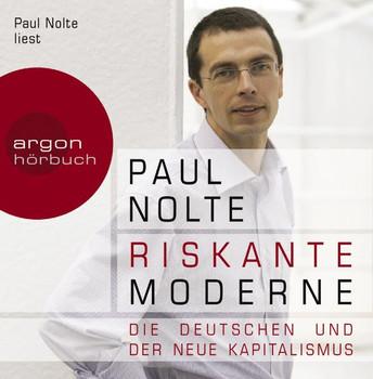 Riskante Moderne. 4 CDs: Die Deutschen und der neue Kapitalismus