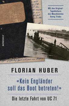 Kein Engländer soll das Boot betreten!. Die letzte Fahrt von UC 71 - Florian Huber  [Gebundene Ausgabe]