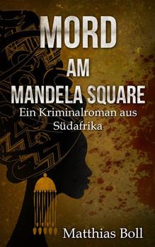 Mord am Mandela Square. Ein Kriminalroman aus Südafrika - Matthias Boll  [Gebundene Ausgabe]