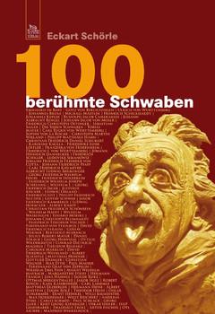 100 berühmte Schwaben - Eckart Schörle