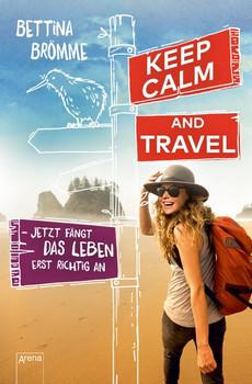 Keep calm and travel. Jetzt fängt das Leben erst richtig an - Bettina Brömme  [Taschenbuch]