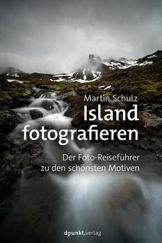 Island fotografieren. Der Foto-Reiseführer zu den schönsten Motiven - Martin Schulz  [Gebundene Ausgabe]