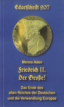 Friedrich II. Der Große!. Das Ende des alten Reiches der Deutschen und die Verwandlung Europas - Menno Aden  [Taschenbuch]