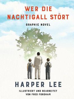 Wer die Nachtigall stört ... Graphic Novel - Harper Lee  [Gebundene Ausgabe]
