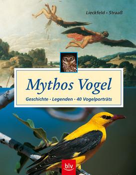 Mythos Vogel. Geschichte, Legenden. 40 Vogelporträts - Claus-Peter Lieckfeld