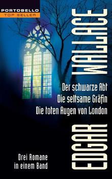 Der schwarze Abt/Die seltsame Gräfin/Die toten Augen von London: Drei Romane in einem Band - Edgar Wallace