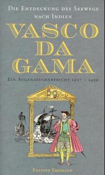 Die Entdeckung des Seewegs nach Indien. Ein Augenzeugenbericht 1497-1499 - Vasco da Gama [Gebundene Ausgabe]