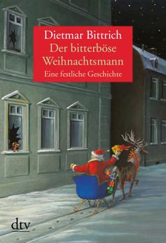 Der bitterböse Weihnachtsmann: Eine festliche Geschichte - Dietmar Bittrich