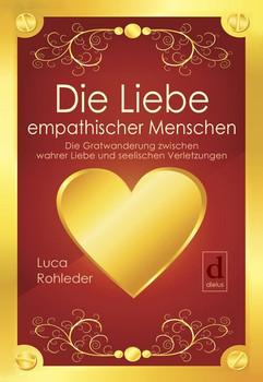 Die Liebe empathischer Menschen. Die Gratwanderung zwischen wahrer Liebe und seelischen Verletzungen - Luca Rohleder [Taschenbuch]