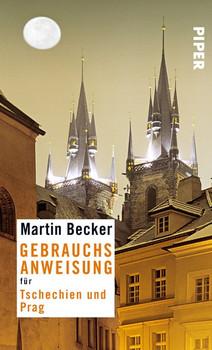 Gebrauchsanweisung für Prag und Tschechien - Martin Becker [Gebundene Ausgabe]
