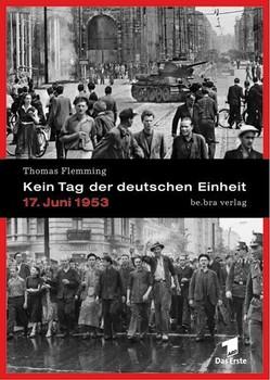 Kein Tag der deutschen Einheit. 17. Juni 1953 - Thomas Flemming