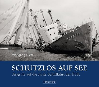 Schutzlos auf See. Angriffe auf die zivile Schifffahrt der DDR - Wolfgang Klietz  [Gebundene Ausgabe]