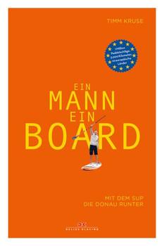 Ein Mann, ein Board. Mit dem SUP die Donau runter - Timm Kruse  [Taschenbuch]