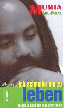 Ich schreibe um zu leben: Zeugnisse eines zum Tode Verurteilten - Mumia Abu-Jamal