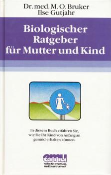 Biologischer Ratgeber für Mutter und Kind: Ihr Kind von Anfang an gesund erhalten können - Max Otto Bruker [Gebundene Ausgabe, 4. Auflage 1987]