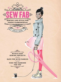 Sew Fab. Sewing and Style for Young Fashionistas - Lesley Ware  [Gebundene Ausgabe]