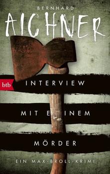 Interview mit einem Mörder. Ein Max-Broll-Krimi - Bernhard Aichner  [Taschenbuch]