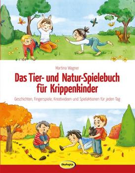 Das Tier- und Natur-Spielebuch für Krippenkinder. Geschichten, Fingerspiele, Kreativideen und Spielaktionen für jeden Tag - Martina Wagner  [Taschenbuch]