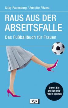 Raus aus der Abseitsfalle. Das Fußballbuch für Frauen - Gaby Papenburg