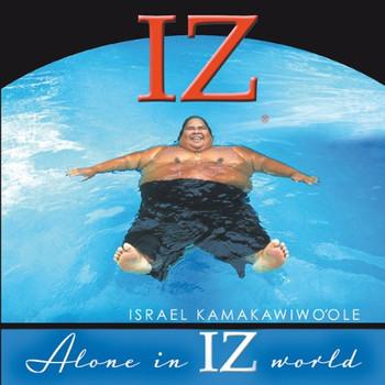 "Israel ""Iz"" Kamakawiwo'Ole - Alone in Iz World"